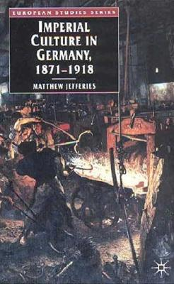 Imperial Culture in Germany, 1871-1918 By Jefferies, Matthew